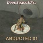 DeepSpace3D's Abducted 01